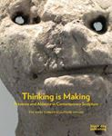 Picture of Thinking is Making: Presence and Absence in Contemporary Sculpture