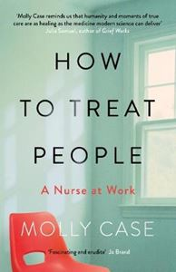 Picture of How to Treat People: A Nurse at Work