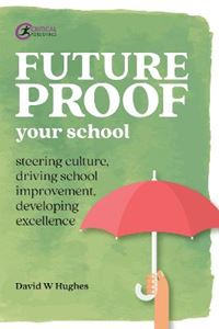 Picture of Future-proof Your School: Steering culture, driving school improvement, developing excellence
