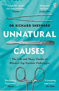 Picture of Unnatural Causes: The life and many deaths of Britain's top forensic Pathologist