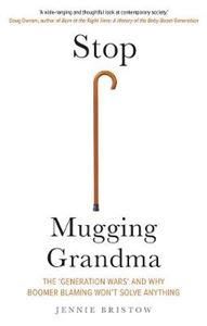 Picture of Stop Mugging Grandma: The 'Generation Wars' and Why Boomer Blaming Won't Solve Anything