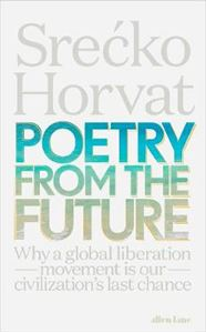 Picture of Poetry from the Future: Why a Global Liberation Movement Is Our Civilisation's Last Chance