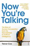 Picture of Now You're Talking: Human Conversation from the Neanderthals to Artificial Intelligence