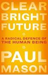 Picture of Clear Bright Future: A Radical Defence of the Human Being