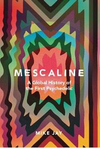 Picture of Mescaline: A Global History of the First Psychedelic