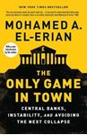 Picture of Only Game in Town: Central Banks, Instability, and Avoiding the Next Collapse