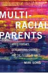 Picture of Multiracial Parents: Mixed Families, Generational Change, and the Future of Race