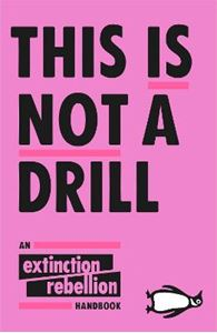 Picture of This Is Not A Drill: An Extinction Rebellion Handbook