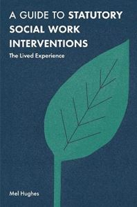 Picture of Guide to Statutory Social Work Interventions: The Lived Experience