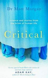 Picture of Critical: Science and stories from the brink of human life