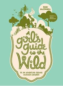 Picture of Girl's Guide to the Wild: Be an Adventure-Seeking Outdoor Explorer!