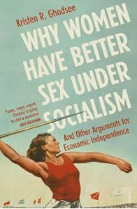 Picture of Why Women Have Better Sex Under Socialism: And Other Arguments for Economic Independence
