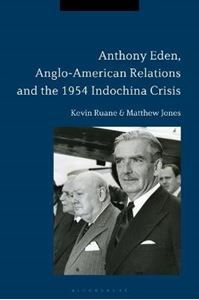 Picture of Anthony Eden, Anglo-American Relations and the 1954 Indochina Crisis