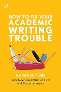 Picture of How to Fix Your Academic Writing Trouble: A Practical Guide