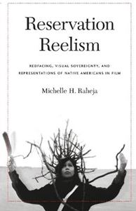 Picture of ReservationReelism: Redfacing, Visual Sovereignty, and Representations of Native Americans in Film