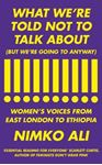 Picture of What We're Told Not to Talk About (But We're Going to Anyway): Women's Voices from East London to Ethiopia