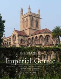Picture of Imperial Gothic: Religious Architecture and High Anglican Culture in the British Empire, 1840-1870