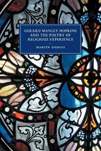 Picture of Cambridge Studies in Nineteenth-Century Literature and Culture: Series Number 108: Gerard Manley Hopkins and the Poetry of Religious Experience