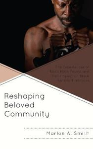 Picture of Reshaping Beloved Community: The Experiences of Black Male Felons and Their Impact on Black Radical Traditions