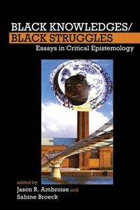 Picture of Black Knowledges/Black Struggles: Essays in Critical Epistemology