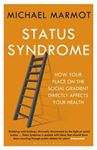 Picture of Status Syndrome: How Your Place on the Social Gradient Directly Affects Your Health