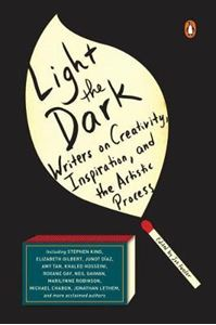 Picture of Light The Dark: Writers on Creativity, Inspiration, and the Artistic Process