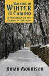 Picture of Walking in Winter on the Camino: A Pilgrimage on the Camino de Santiago