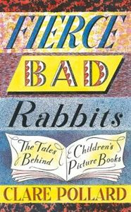 Picture of Fierce Bad Rabbits: The Tales Behind Children's Picture Books