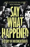 Picture of Say What Happened: A Story of Documentaries