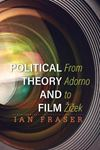 Picture of Political Theory and Film: From Adorno to Zizek
