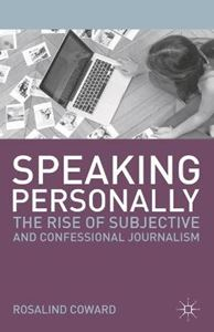 Picture of Speaking Personally: The Rise of Subjective and Confessional Journalism