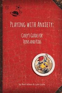 Picture of Playing with Anxiety: Casey's Guide for Teens and Kids