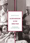 Picture of Allied Medicine in the Great War: The Medical Front and the People Who Fought
