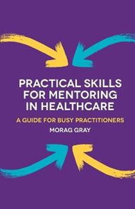 Picture of Practical Skills for Mentoring in Healthcare: A Guide for Busy Practitioners