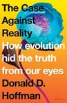 Picture of Case Against Reality: How Evolution Hid the Truth from Our Eyes