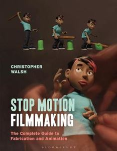 Picture of Stop Motion Filmmaking: The Complete Guide to Fabrication and Animation