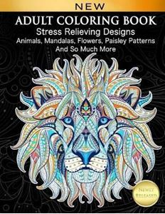 Picture of Adult Coloring Book : Stress Relieving Designs Animals, Mandalas, Flowers, Paisley Patterns And So Much More: Coloring Book For Adults