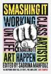 Picture of Smashing It: Working Class Artists on Life, Art and Making It Happen