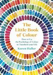 Picture of Little Book of Colour: How to Use the Psychology of Colour to Transform Your Life
