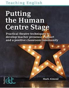 Picture of Putting the Human Centre Stage: Practical theatre techniques to develop teacher presence, rapport and a positive classroom community