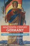 Picture of Nineteenth-Century Germany: Politics, Culture, and Society 1780-1918