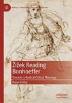 Picture of Zizek Reading Bonhoeffer: Towards a Radical Critical Theology