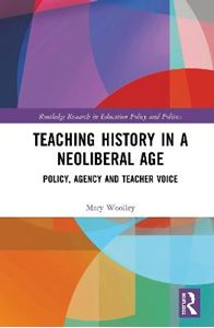 Picture of Teaching History in a Neoliberal Age: Policy, Agency and Teacher Voice