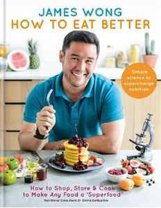 Picture of How to Eat Better: How to Shop, Store & Cook to Make Any Food a Superfood