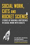 Picture of Social Work, Cats and Rocket Science: Stories of Making a Difference in Social Work with Adults