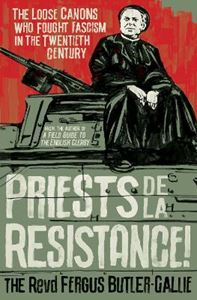 Picture of Priests de la Resistance!: The loose canons who fought Fascism in the twentieth century