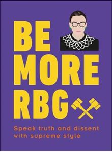 Picture of Be More RBG: Speak Truth and Dissent with Supreme Style