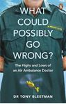 Picture of What Could Possibly Go Wrong?: The Highs and Lows of an Air Ambulance Doctor