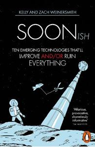 Picture of Soonish: Ten Emerging Technologies That Will Improve and/or Ruin Everything