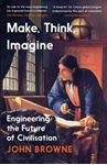 Picture of Make, Think, Imagine: Engineering the Future of Civilisation